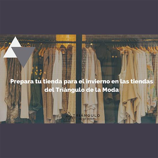 Prepara tu tienda para el invierno en las tiendas del Triángulo de la Moda