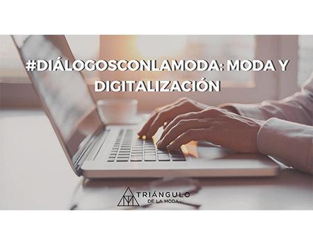 Digitalización y moda, nueva sesión de #DiálogosconlaModa